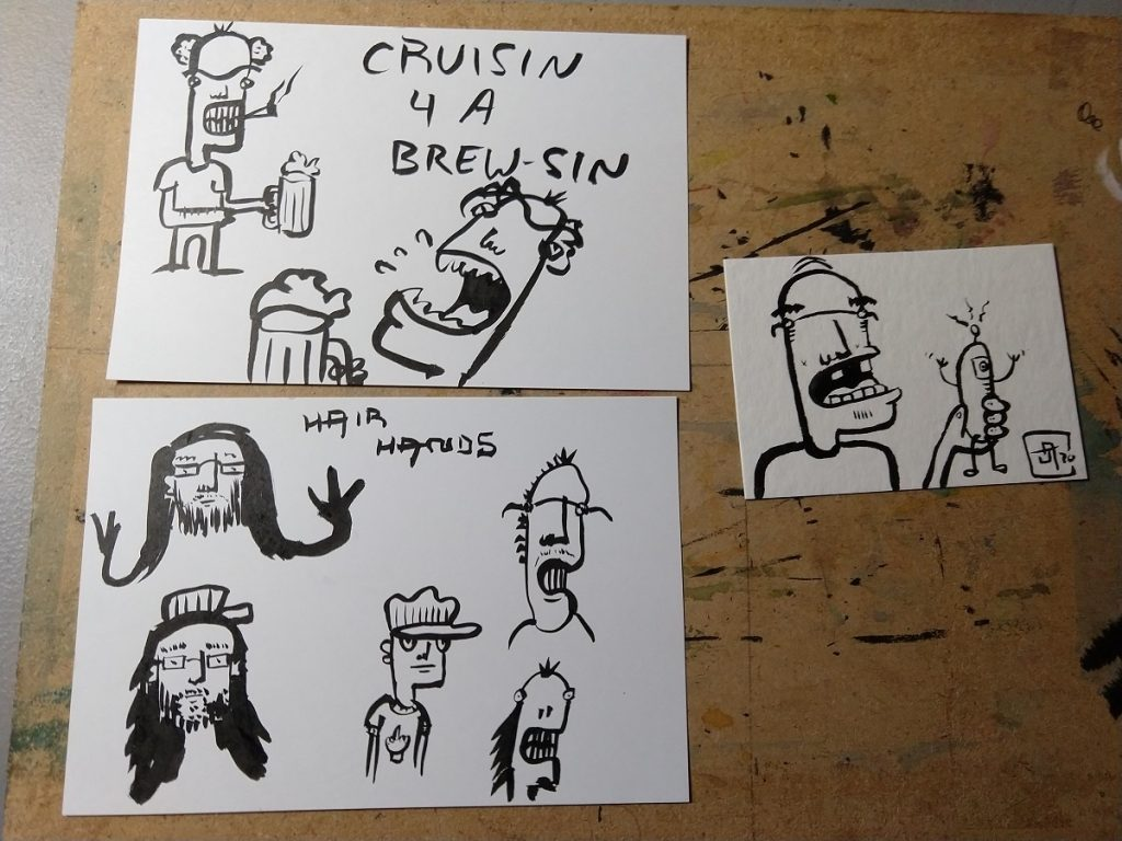 "Three brush pen drawing postcards.  The first depicts two cartoonish figures holding pint glasses, the first smoking and the second saying ""CRUISIN 4 A BREW-SIN"".  The second depicts a cartoonish figure holding a small cylindrical figure with arms, legs, and an antennae.  The third depicts the text ""HAIR HANDS"" and five faces or busts of cartoonish figures; two are bearded with long hair and glasses, the remaining three making creepy or unsettling faces."